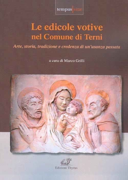Le edicole votive del Comune di Terni - Arte, storia, tradizione e credenza di un'usanza passata